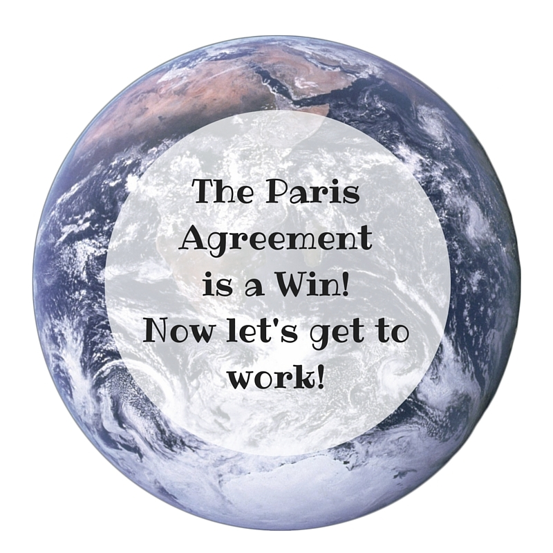 The Paris Agreementis a Win!Now let's get to work!